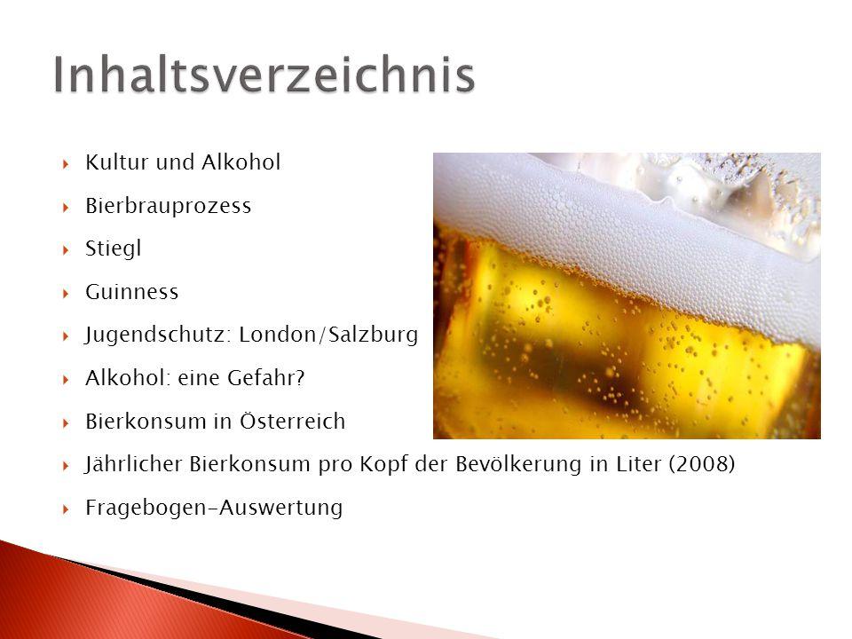  Kultur und Alkohol  Bierbrauprozess  Stiegl  Guinness  Jugendschutz: London/Salzburg  Alkohol: eine Gefahr?  Bierkonsum in Österreich  Jährli