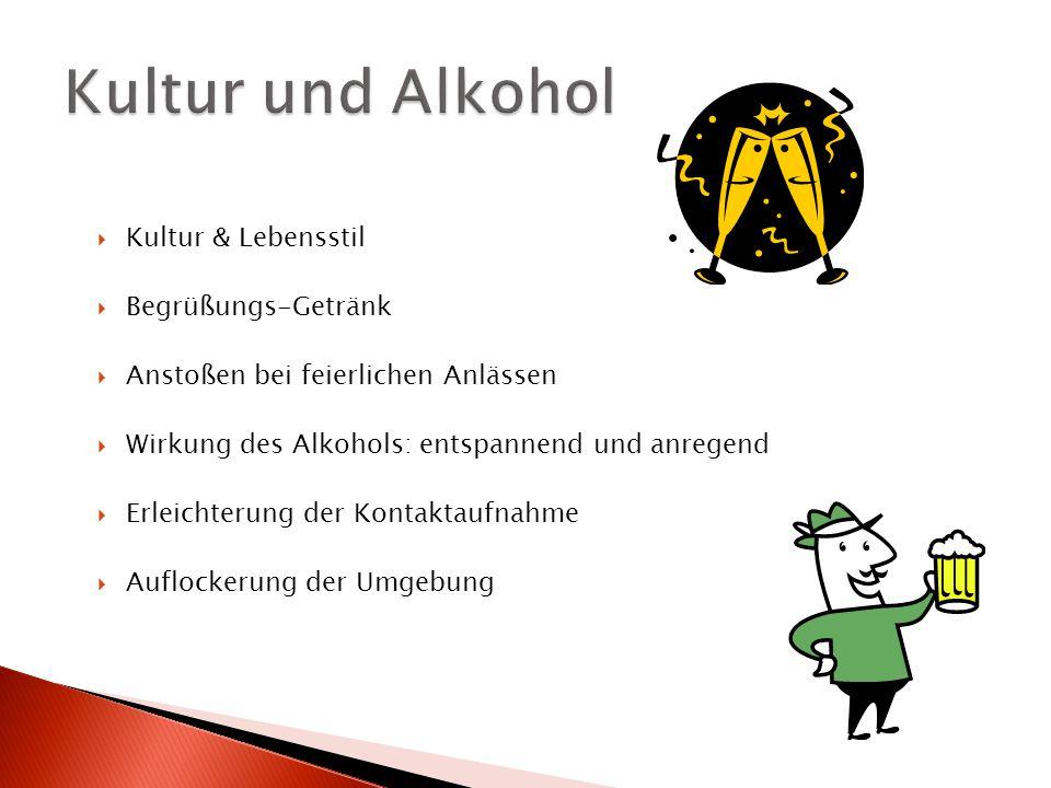  Kultur & Lebensstil  Begrüßungs-Getränk  Anstoßen bei feierlichen Anlässen  Wirkung des Alkohols: entspannend und anregend  Erleichterung der Kontaktaufnahme  Auflockerung der Umgebung