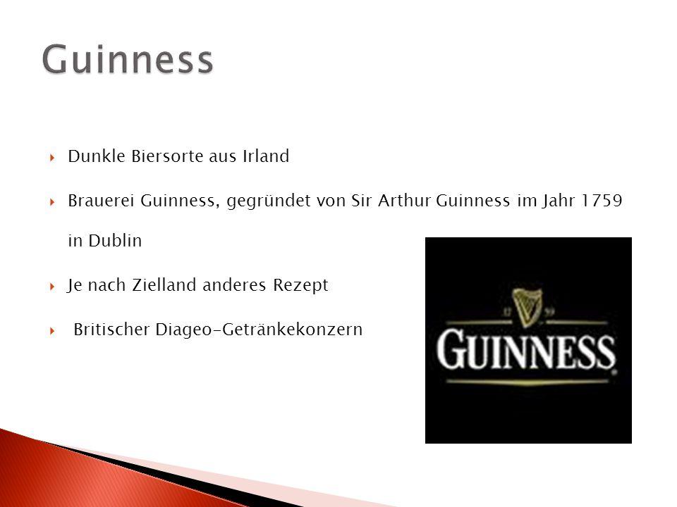  Dunkle Biersorte aus Irland  Brauerei Guinness, gegründet von Sir Arthur Guinness im Jahr 1759 in Dublin  Je nach Zielland anderes Rezept  Britischer Diageo-Getränkekonzern