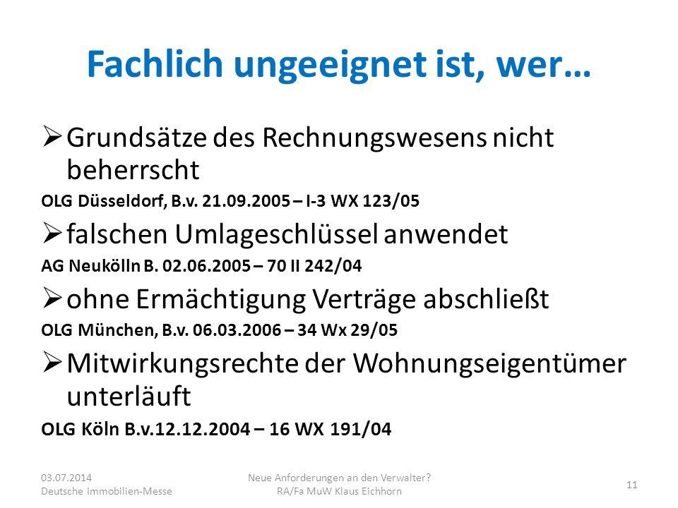 Fachlich ungeeignet ist, wer…  Grundsätze des Rechnungswesens nicht beherrscht OLG Düsseldorf, B.v. 21.09.2005 – I-3 WX 123/05  falschen Umlageschlü