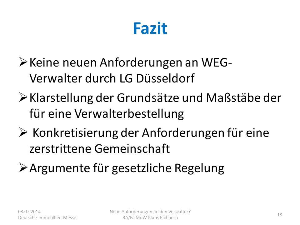 Fazit  Keine neuen Anforderungen an WEG- Verwalter durch LG Düsseldorf  Klarstellung der Grundsätze und Maßstäbe der für eine Verwalterbestellung 