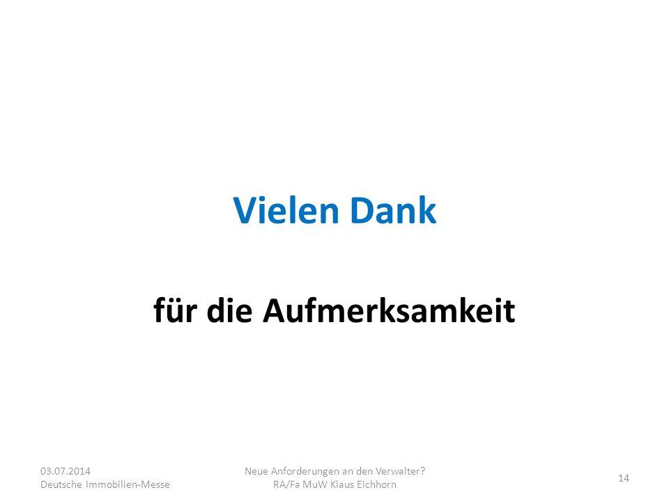 Vielen Dank für die Aufmerksamkeit 03.07.2014 Deutsche Immobilien-Messe Neue Anforderungen an den Verwalter? RA/Fa MuW Klaus Eichhorn 14