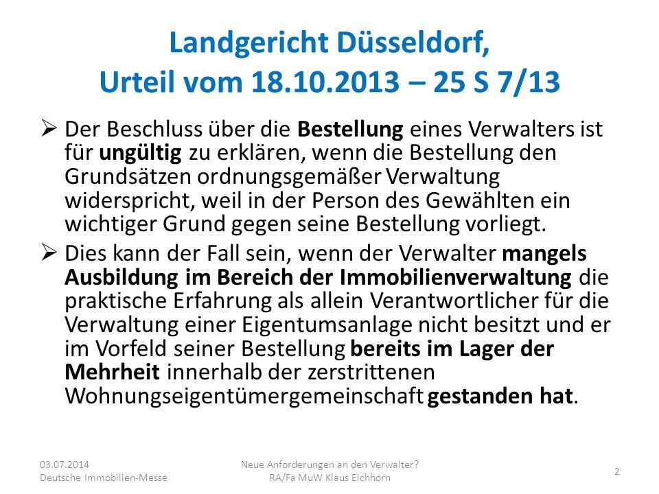 Fazit  Keine neuen Anforderungen an WEG- Verwalter durch LG Düsseldorf  Klarstellung der Grundsätze und Maßstäbe der für eine Verwalterbestellung  Konkretisierung der Anforderungen für eine zerstrittene Gemeinschaft  Argumente für gesetzliche Regelung 03.07.2014 Deutsche Immobilien-Messe Neue Anforderungen an den Verwalter.