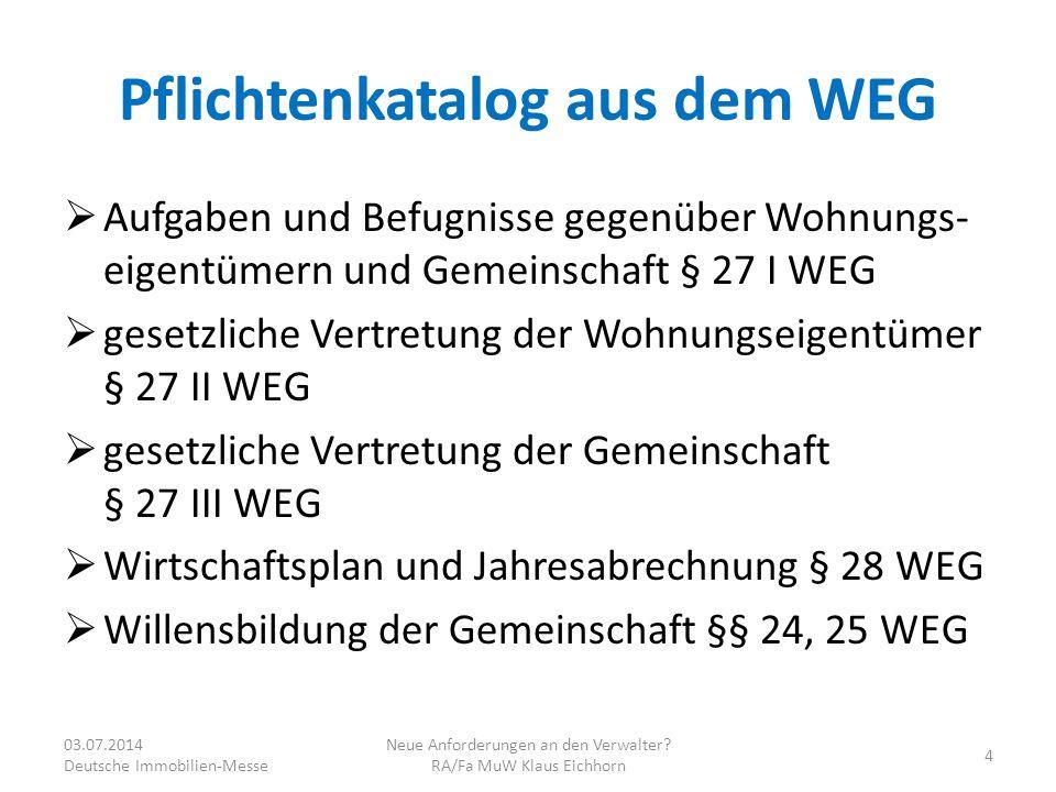 Gesetzliches Leitbild § 21 WEG  Verwaltung durch die Wohnungseigentümer, wenn nicht anders vereinbart § 21 Abs.1 WEG  Ordnungsgemäße Verwaltung durch Mehrheitsbeschluss § 21 Abs.3 WEG  Anspruch auf ordnungsgemäße Verwaltung § 21 Abs.4 WEG  Fälle ordnungsgemäßer Verwaltung § 21 Abs.5 Nr.1-6 WEG 03.07.2014 Deutsche Immobilien-Messe Neue Anforderungen an den Verwalter.