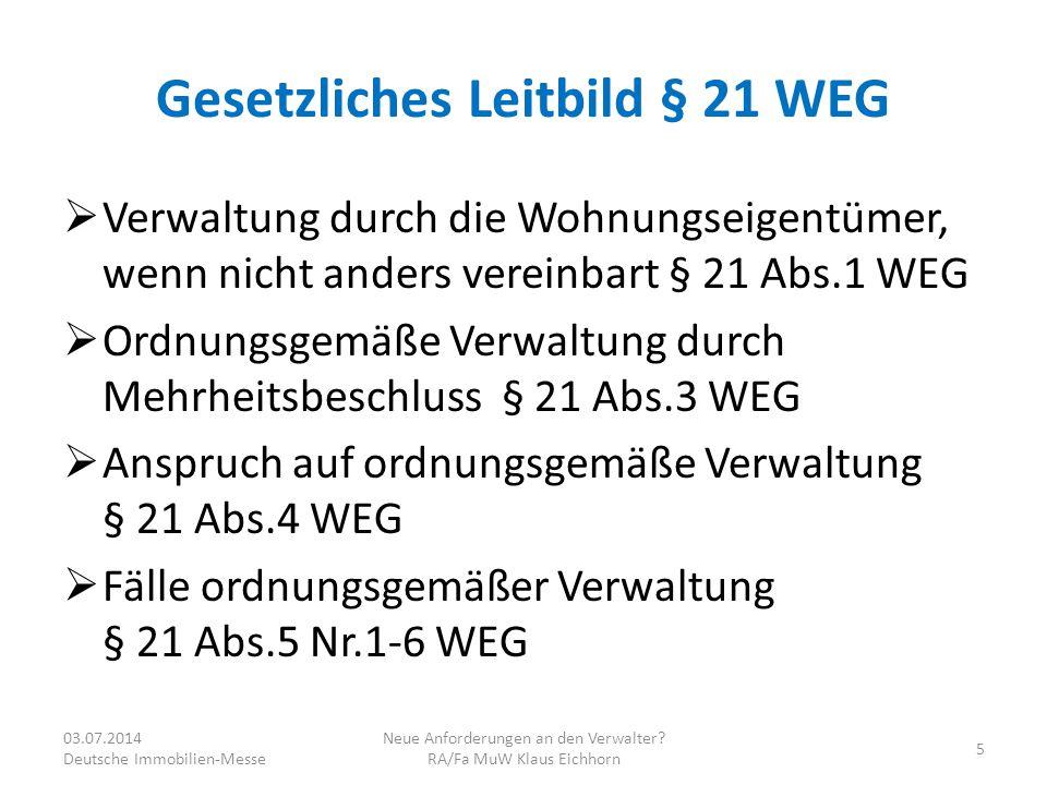 Gesetzliches Leitbild § 21 WEG  Verwaltung durch die Wohnungseigentümer, wenn nicht anders vereinbart § 21 Abs.1 WEG  Ordnungsgemäße Verwaltung durc