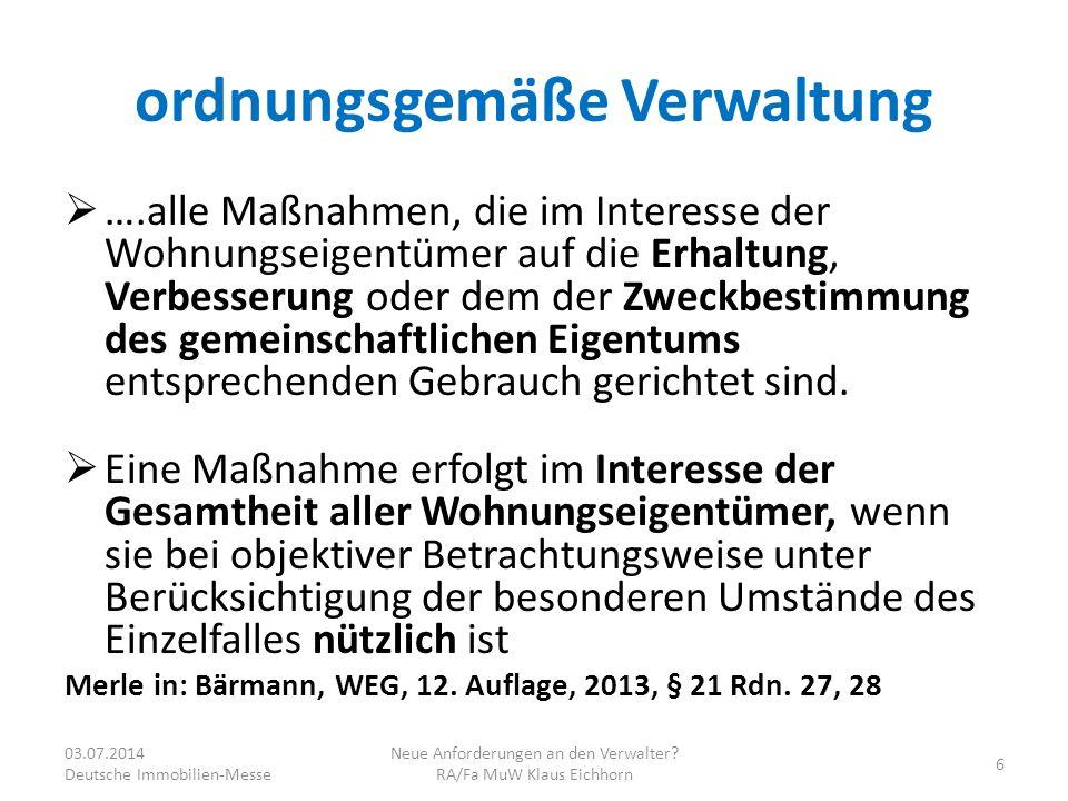 Maßstäbe bei der Bestellung  Bestellungsbeschluss muss ordnungsmäßiger Verwaltung nach § 21 III, IV WEG entsprechen  Beurteilungsspielraum der WEer, ob der Bestellte das Amt ordnungsgemäß ausüben wird  Erst überschritten, wenn Bestellung objektiv aus wichtigem Grund nicht mehr vertretbar ist LG Düsseldorf, Urteil vom 18.10.2013 – 25 S 7/13; Merle in: Bärmann, WEG, 12.