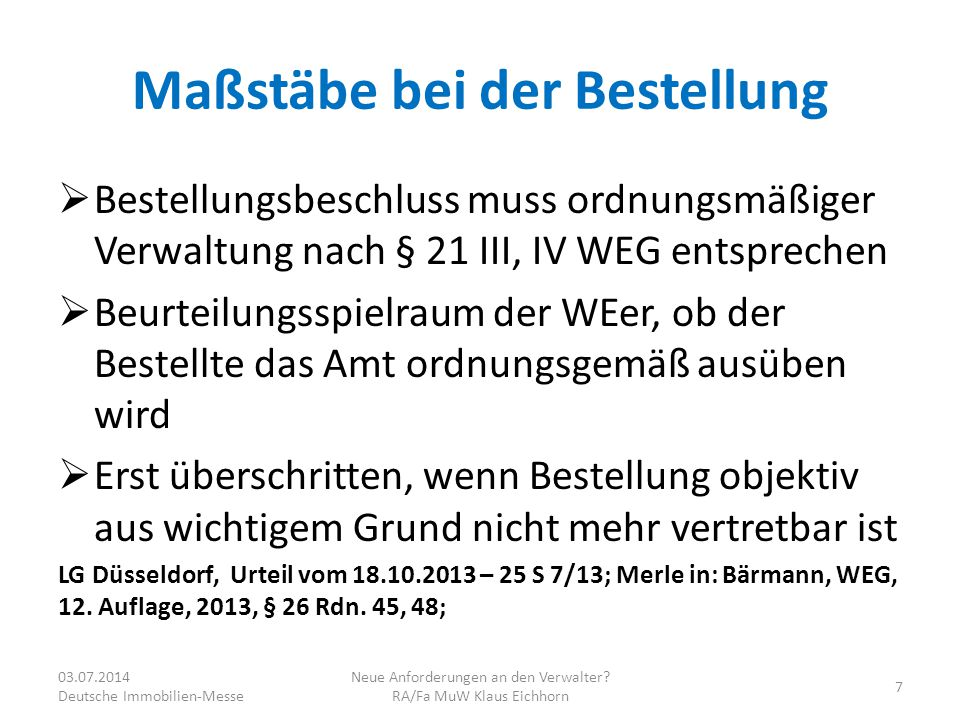 Maßstäbe bei der Bestellung  Bestellungsbeschluss muss ordnungsmäßiger Verwaltung nach § 21 III, IV WEG entsprechen  Beurteilungsspielraum der WEer,