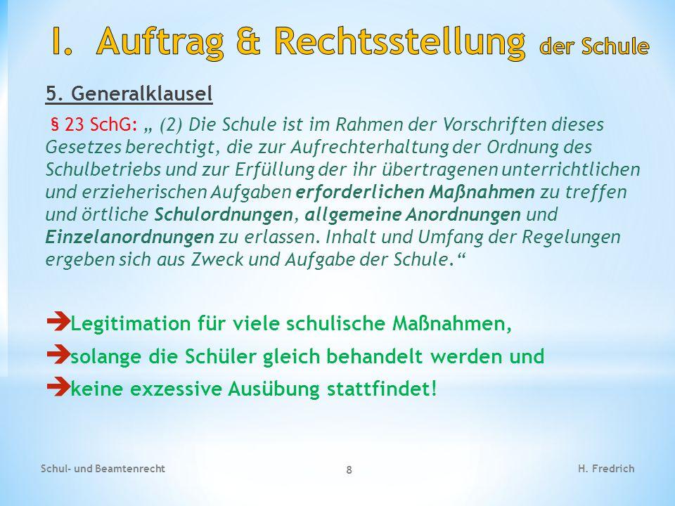 """5. Generalklausel § 23 SchG: """" (2) Die Schule ist im Rahmen der Vorschriften dieses Gesetzes berechtigt, die zur Aufrechterhaltung der Ordnung des Sch"""