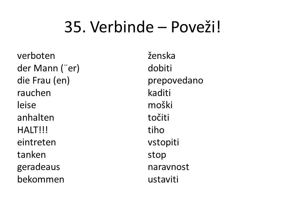 35. Verbinde – Poveži! verboten der Mann (¨er) die Frau (en) rauchen leise anhalten HALT!!! eintreten tanken geradeaus bekommen ženska dobiti prepoved
