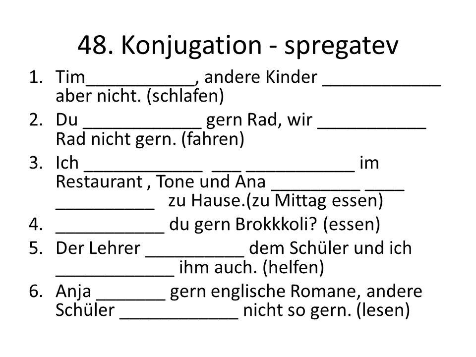 48. Konjugation - spregatev 1.Tim___________, andere Kinder ____________ aber nicht.