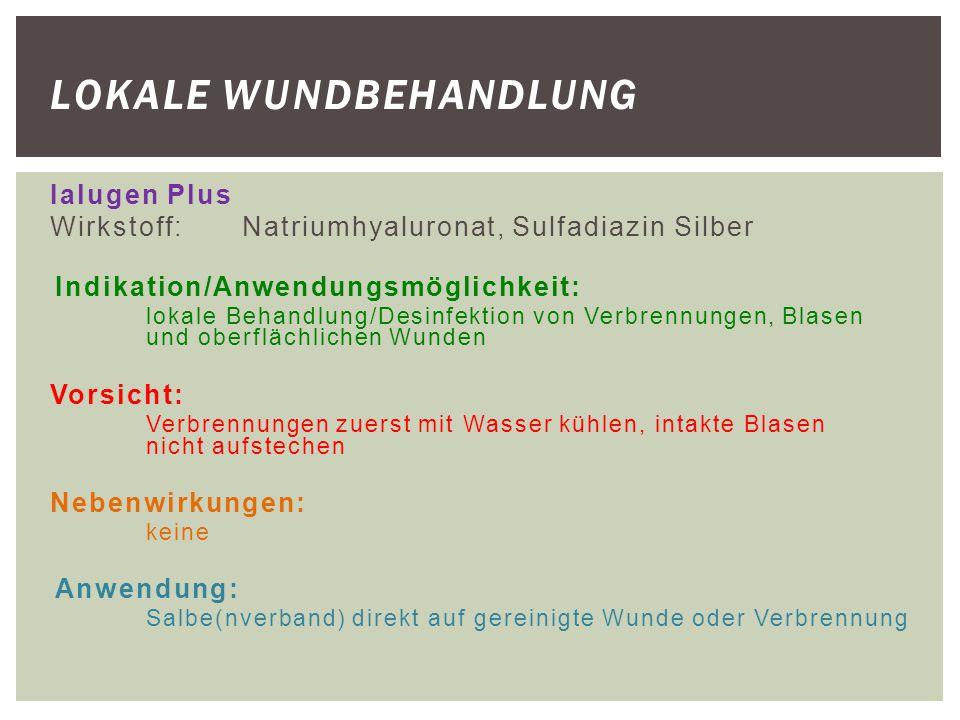 Ialugen Plus Wirkstoff:Natriumhyaluronat, Sulfadiazin Silber Indikation/Anwendungsmöglichkeit: lokale Behandlung/Desinfektion von Verbrennungen, Blase