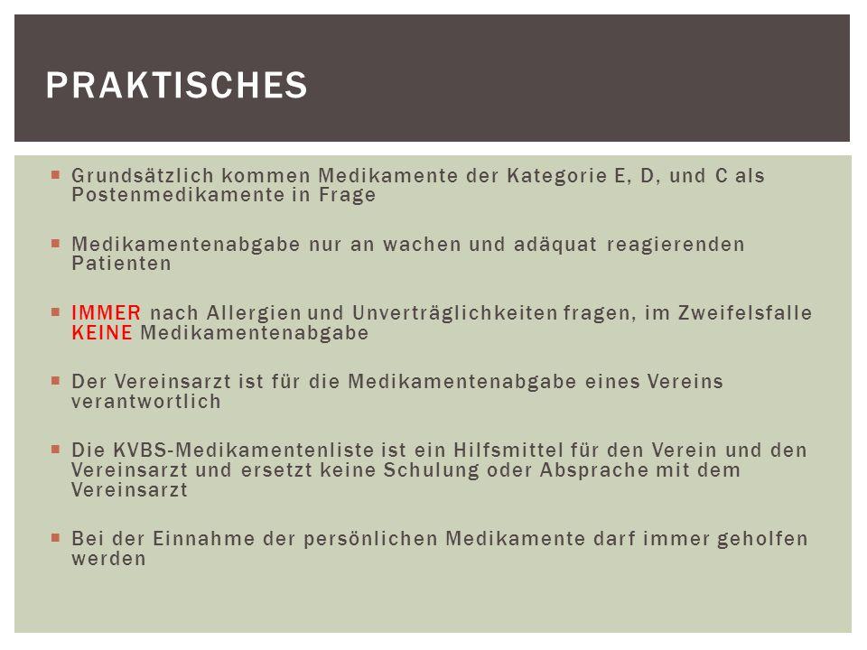  Grundsätzlich kommen Medikamente der Kategorie E, D, und C als Postenmedikamente in Frage  Medikamentenabgabe nur an wachen und adäquat reagierende