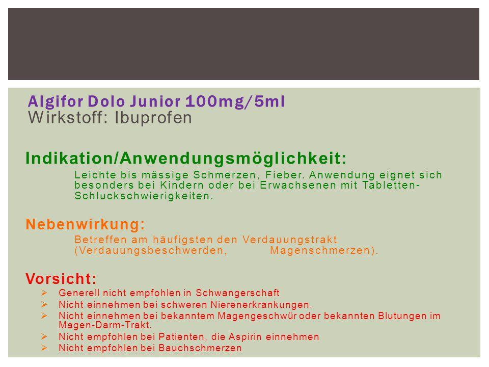 Algifor Dolo Junior 100mg/5ml Wirkstoff: Ibuprofen Indikation/Anwendungsmöglichkeit: Leichte bis mässige Schmerzen, Fieber. Anwendung eignet sich beso