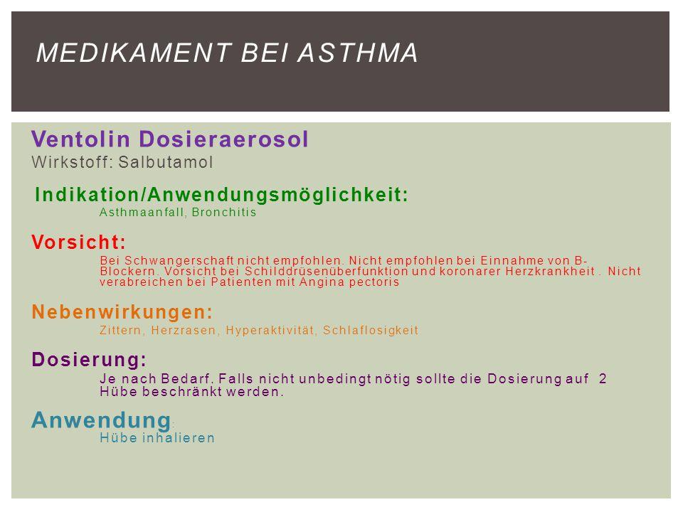 Ventolin Dosieraerosol Wirkstoff: Salbutamol Indikation/Anwendungsmöglichkeit: Asthmaanfall, Bronchitis Vorsicht: Bei Schwangerschaft nicht empfohlen.