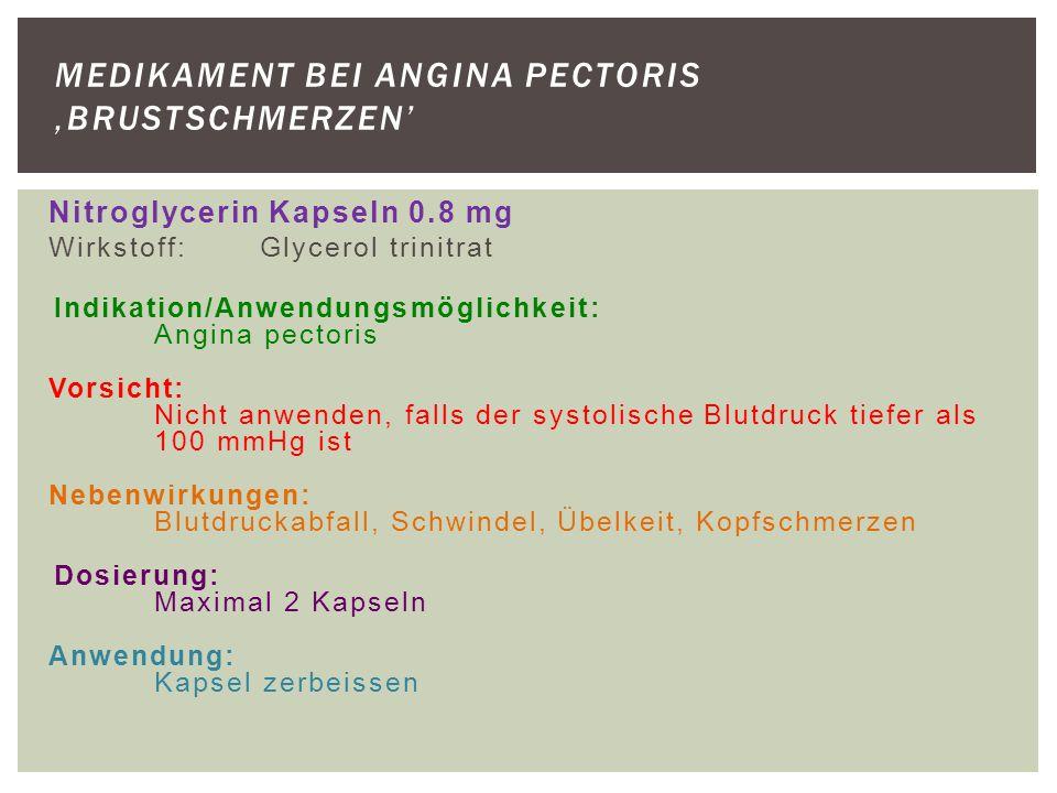 Nitroglycerin Kapseln 0.8 mg Wirkstoff:Glycerol trinitrat Indikation/Anwendungsmöglichkeit: Angina pectoris Vorsicht: Nicht anwenden, falls der systol