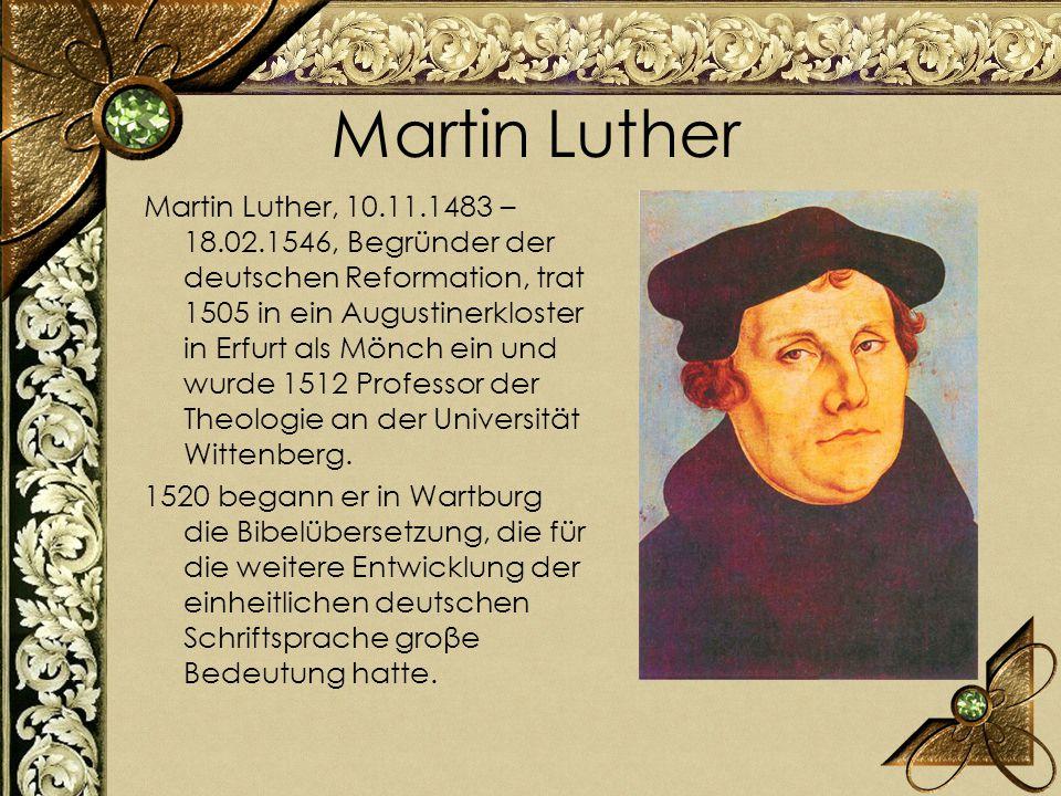 Martin Luther Martin Luther, 10.11.1483 – 18.02.1546, Begründer der deutschen Reformation, trat 1505 in ein Augustinerkloster in Erfurt als Mönch ein