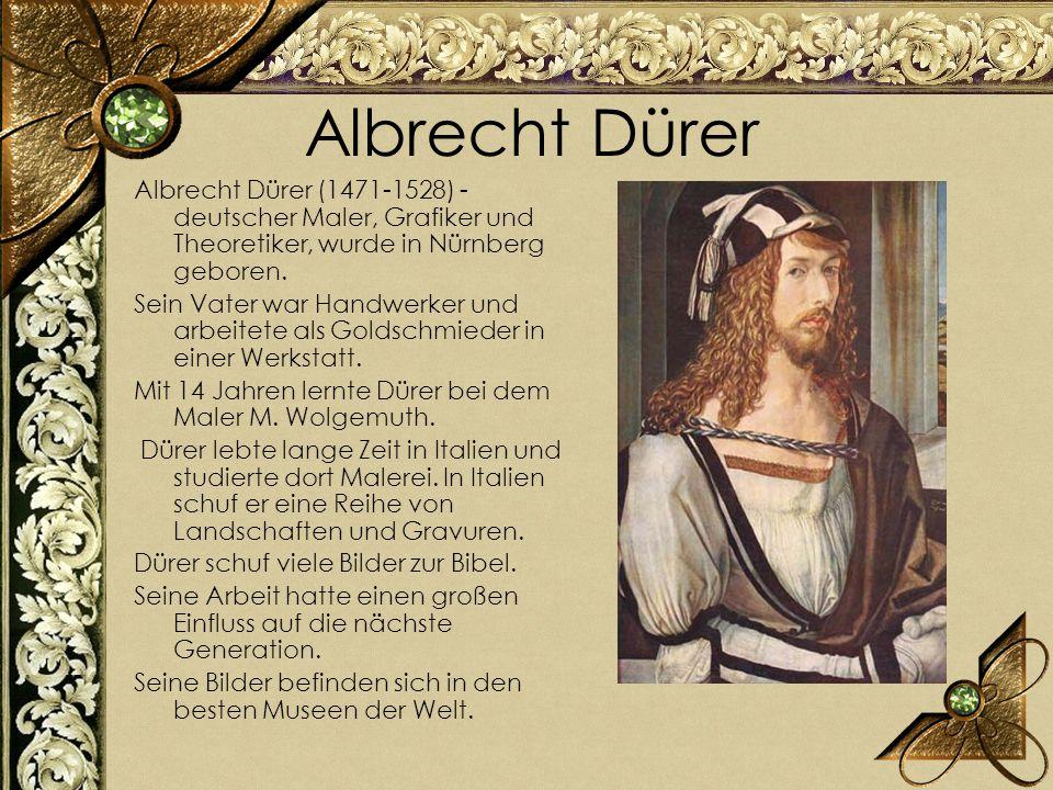 Albrecht Dürer Albrecht Dürer (1471-1528) - deutscher Maler, Grafiker und Theoretiker, wurde in Nürnberg geboren. Sein Vater war Handwerker und arbeit