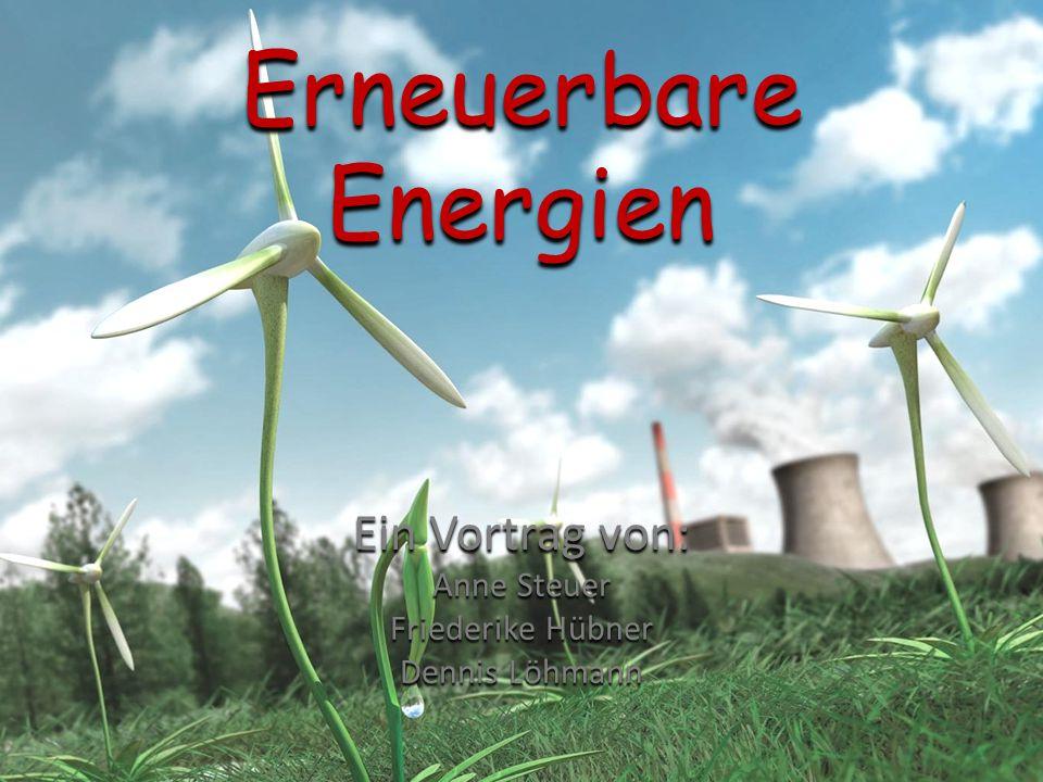 Erneuerbare Energien Ein Vortrag von: Anne Steuer Friederike Hübner Dennis Löhmann