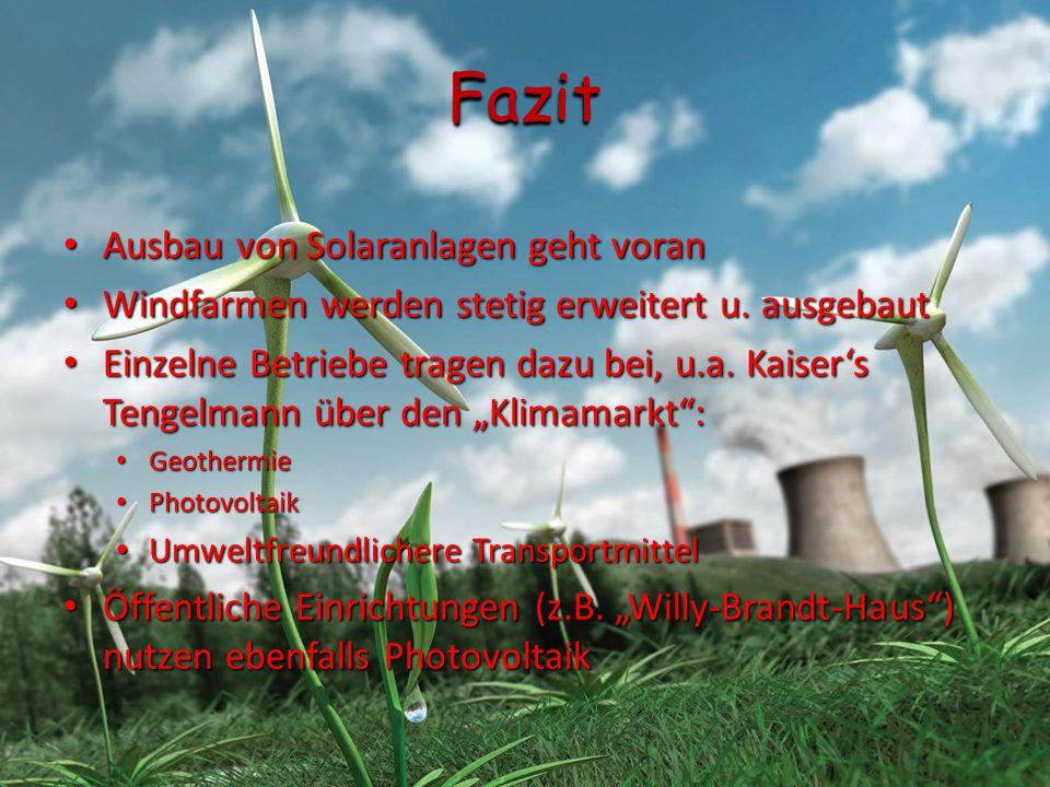 Fazit Ausbau von Solaranlagen geht voran Ausbau von Solaranlagen geht voran Windfarmen werden stetig erweitert u. ausgebaut Windfarmen werden stetig e