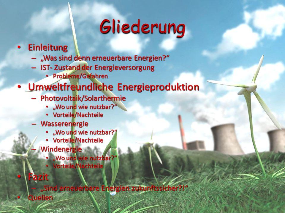 """Gliederung Einleitung Einleitung – """"Was sind denn erneuerbare Energien?"""" – IST- Zustand der Energieversorgung Probleme/Gefahren Probleme/Gefahren Umwe"""