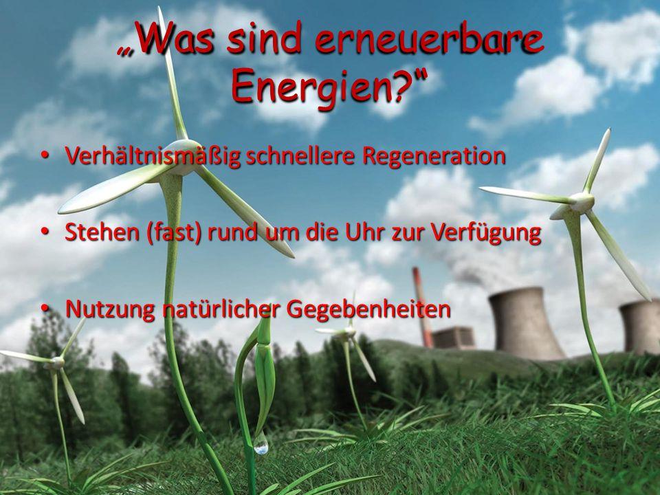 """""""Was sind erneuerbare Energien?"""" Verhältnismäßig schnellere Regeneration Verhältnismäßig schnellere Regeneration Stehen (fast) rund um die Uhr zur Ver"""