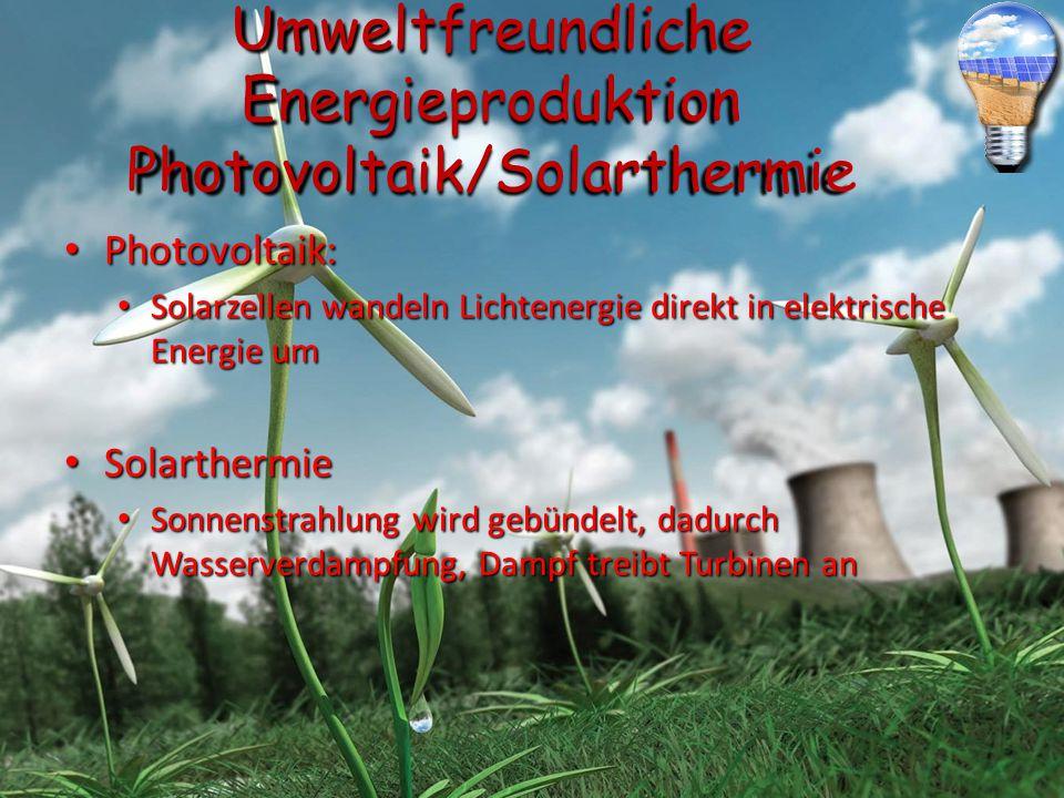 """Umweltfreundliche Energieproduktion Photovoltaik/Solarthermie – Probleme VorteileNachteile Bis zum Erlischen der Sonne """"unbegrenzte Energie Sonne nicht 24h/Tag nutzbar Kein Import von Brennstoffen nötig Große Fläche nötig, um genug elektr."""