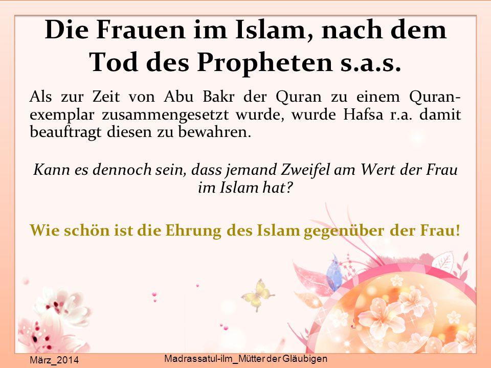 Die Frauen im Islam, nach dem Tod des Propheten s.a.s. März_2014 Madrassatul-ilm_Mütter der Gläubigen Als zur Zeit von Abu Bakr der Quran zu einem Qur