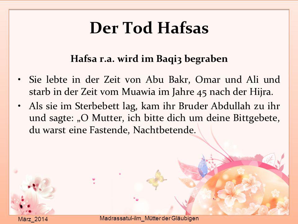 Der Tod Hafsas März_2014 Madrassatul-ilm_Mütter der Gläubigen Hafsa r.a. wird im Baqi3 begraben Sie lebte in der Zeit von Abu Bakr, Omar und Ali und s