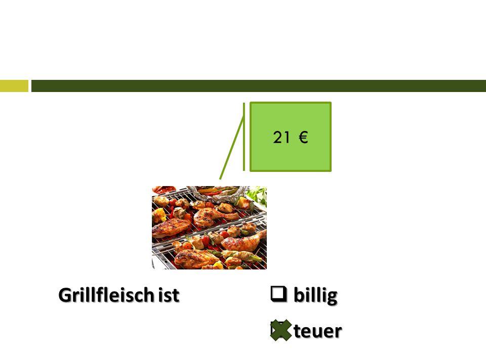 Grillfleisch ist 21 €  billig  teuer
