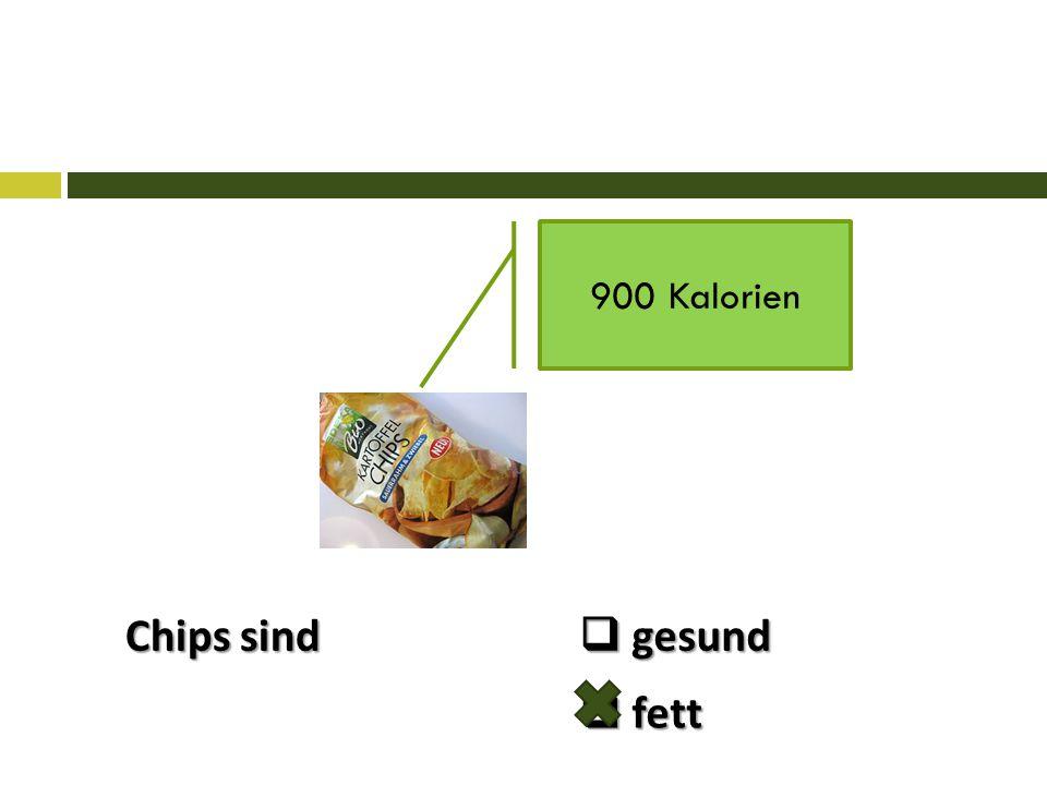 Chips sind 900 Kalorien  gesund  fett