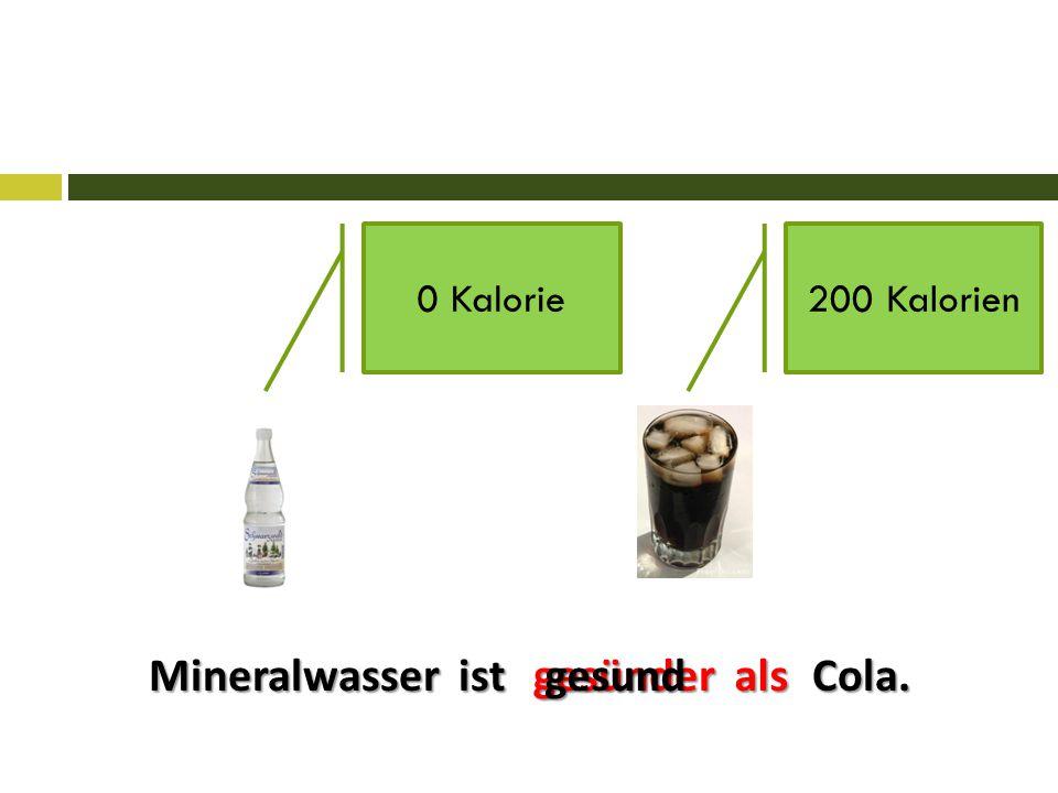 Mineralwasser ist Cola. gesünderalsgesund 0 Kalorie200 Kalorien
