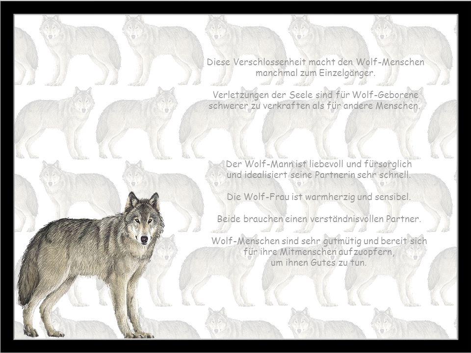 Wolf 19.2. – 20.3. Zeit der stürmischen Winde Baum: Esche Stein: Türkis Farbe: blau-grün Wolf-Menschen sind romantisch veranlagt und haben ein grosses