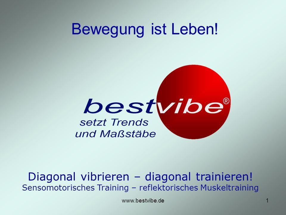 www.bestvibe.de1 Bewegung ist Leben.Diagonal vibrieren – diagonal trainieren.