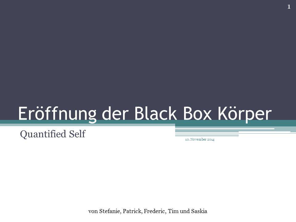 Eröffnung der Black Box Körper Quantified Self 10. November 2014 1 von Stefanie, Patrick, Frederic, Tim und Saskia