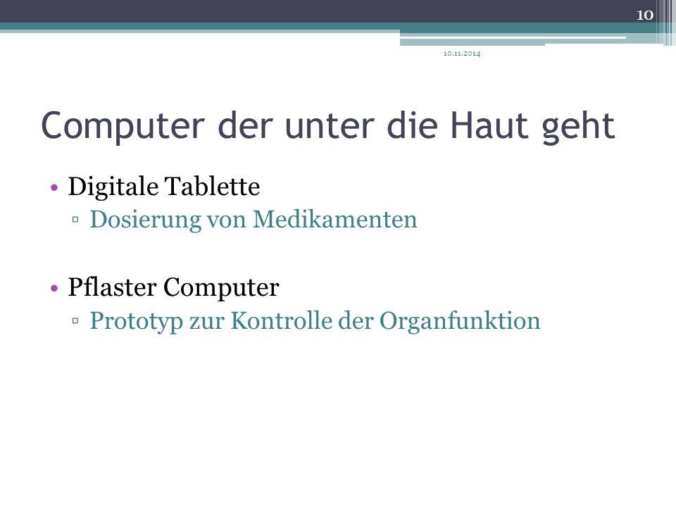 Computer der unter die Haut geht Digitale Tablette ▫Dosierung von Medikamenten Pflaster Computer ▫Prototyp zur Kontrolle der Organfunktion 10.11.2014