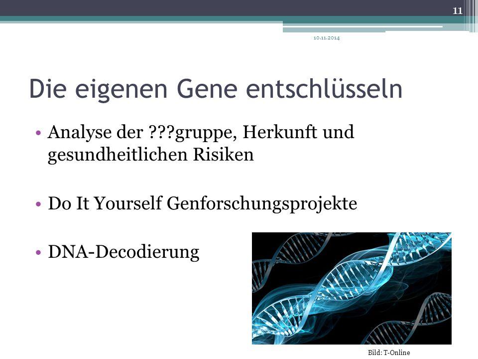 Die eigenen Gene entschlüsseln Analyse der ???gruppe, Herkunft und gesundheitlichen Risiken Do It Yourself Genforschungsprojekte DNA-Decodierung 10.11