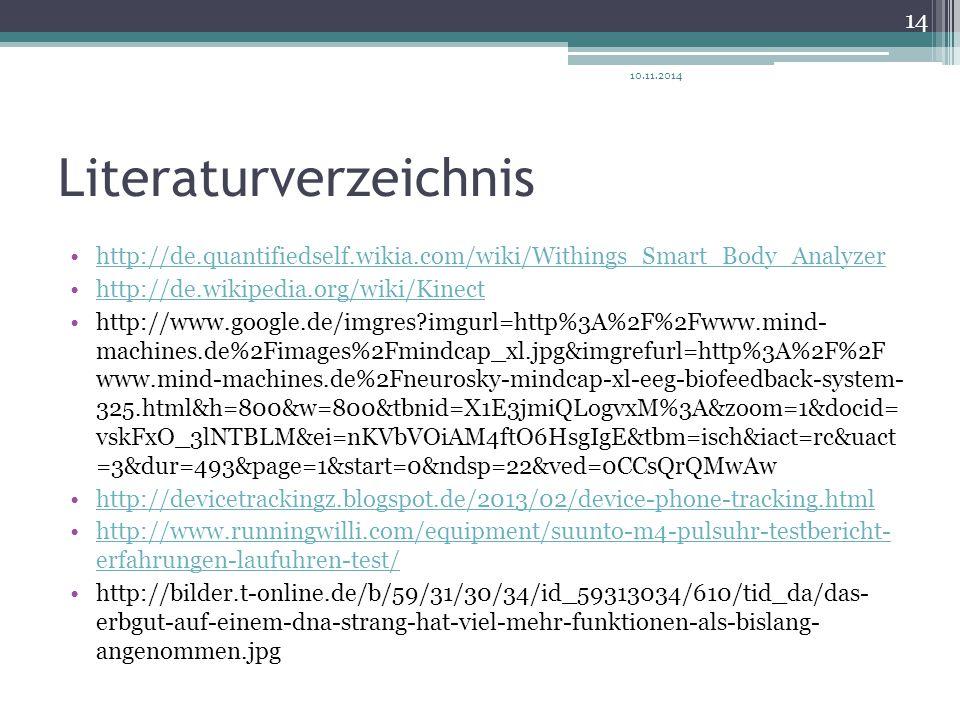 Literaturverzeichnis http://de.quantifiedself.wikia.com/wiki/Withings_Smart_Body_Analyzer http://de.wikipedia.org/wiki/Kinect http://www.google.de/img
