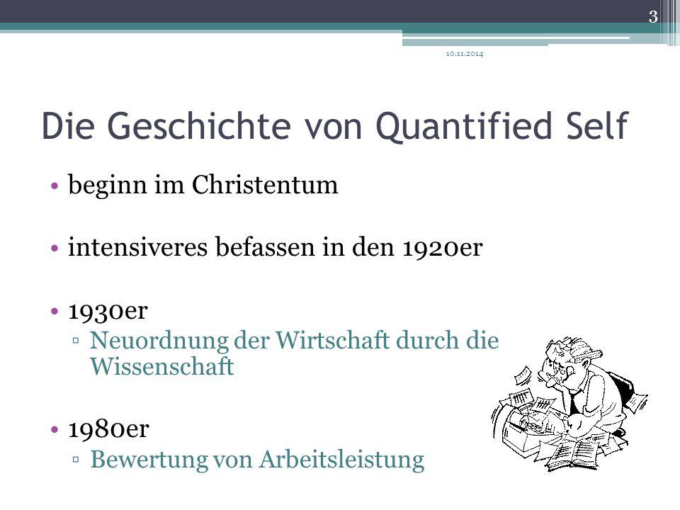 Die Geschichte von Quantified Self beginn im Christentum intensiveres befassen in den 1920er 1930er ▫Neuordnung der Wirtschaft durch die Wissenschaft