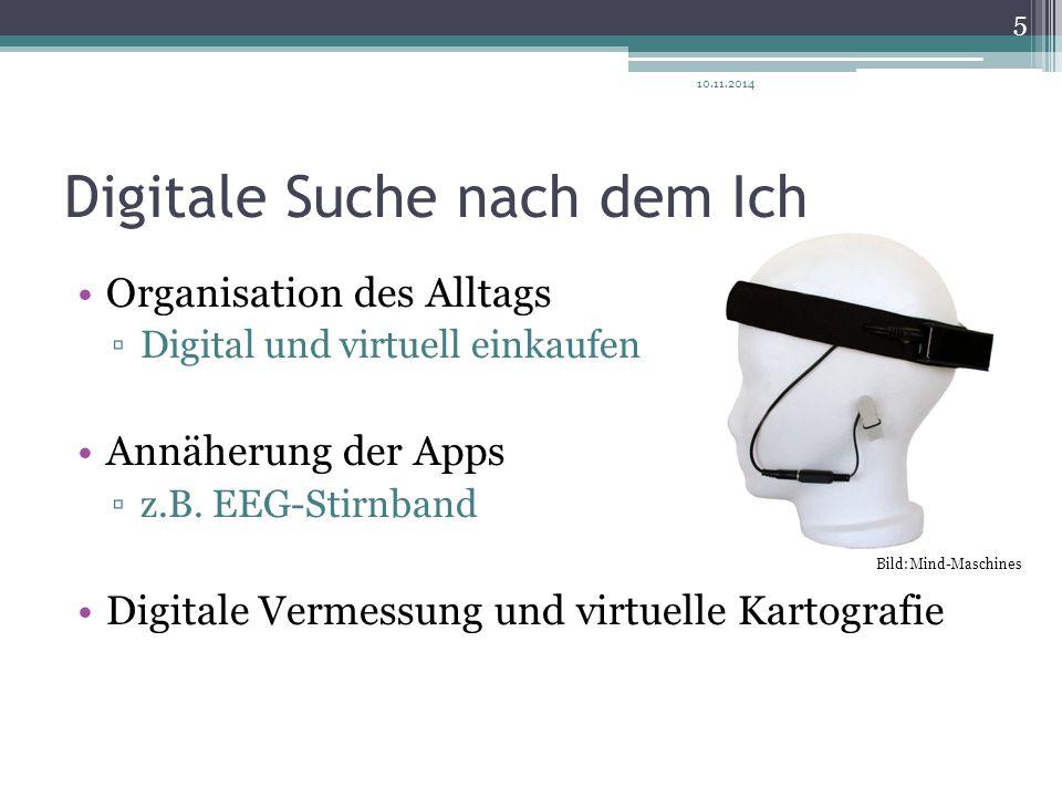 Digitale Suche nach dem Ich Organisation des Alltags ▫Digital und virtuell einkaufen Annäherung der Apps ▫z.B. EEG-Stirnband Digitale Vermessung und v