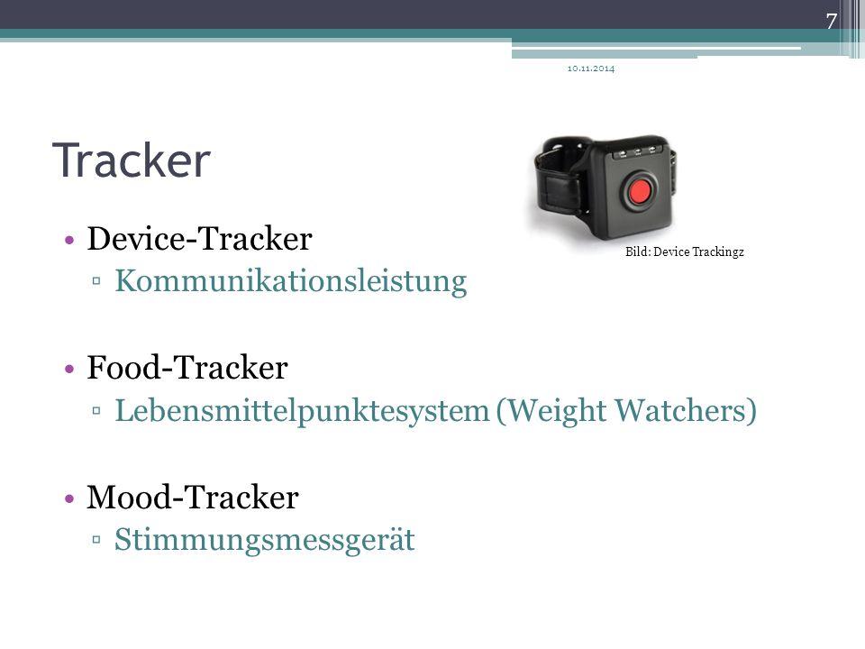 Tracker Device-Tracker ▫Kommunikationsleistung Food-Tracker ▫Lebensmittelpunktesystem (Weight Watchers) Mood-Tracker ▫Stimmungsmessgerät 10.11.2014 7