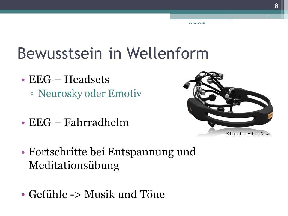 Bewusstsein in Wellenform EEG – Headsets ▫Neurosky oder Emotiv EEG – Fahrradhelm Fortschritte bei Entspannung und Meditationsübung Gefühle -> Musik un