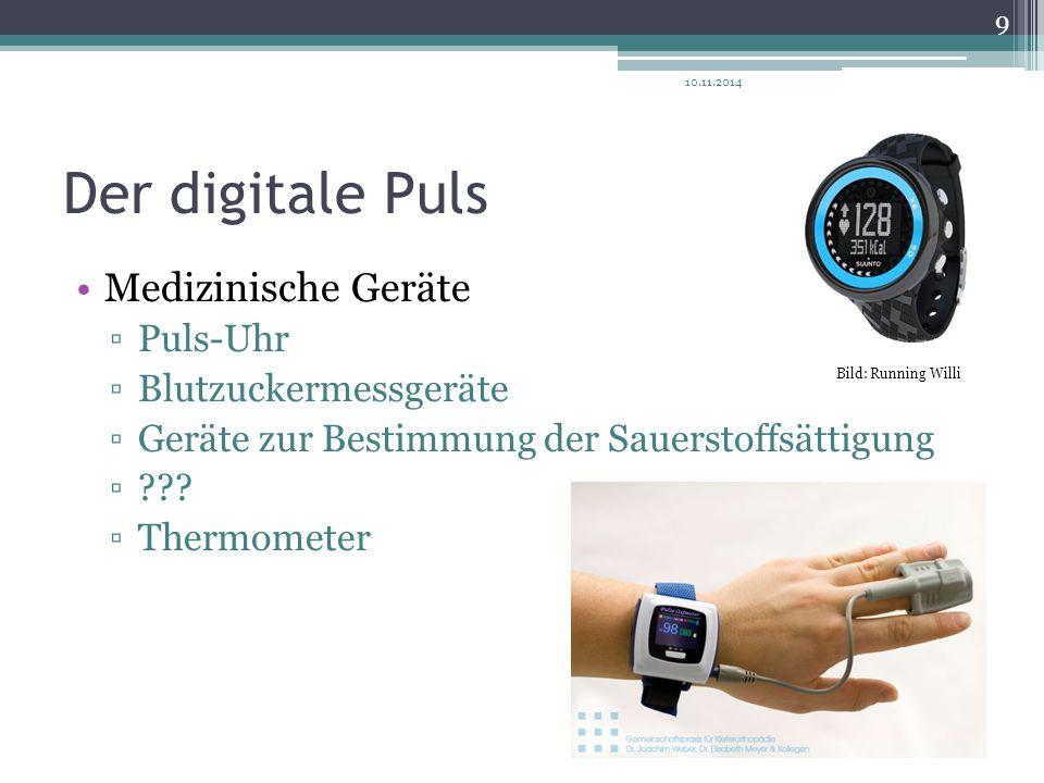 Der digitale Puls Medizinische Geräte ▫Puls-Uhr ▫Blutzuckermessgeräte ▫Geräte zur Bestimmung der Sauerstoffsättigung ▫??? ▫Thermometer 10.11.2014 9 Bi