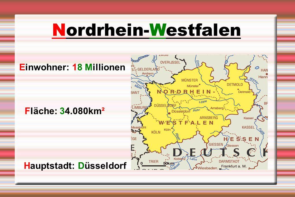 Nordrhein-Westfalen Einwohner: 18 Millionen Fläche: 34.080km² Hauptstadt: Düsseldorf