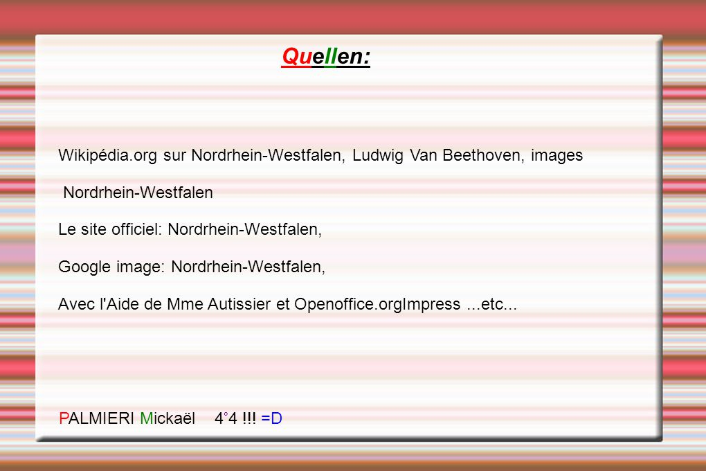 Quellen: Wikipédia.org sur Nordrhein-Westfalen, Ludwig Van Beethoven, images Nordrhein-Westfalen Le site officiel: Nordrhein-Westfalen, Google image: