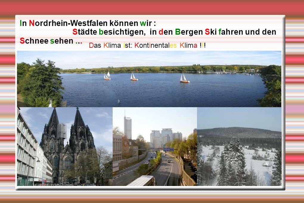 In Nordrhein-Westfalen können wir : Städte besichtigen, in den Bergen Ski fahren und den Schnee sehen... Das Klima ist: Kontinentales Klima !!!