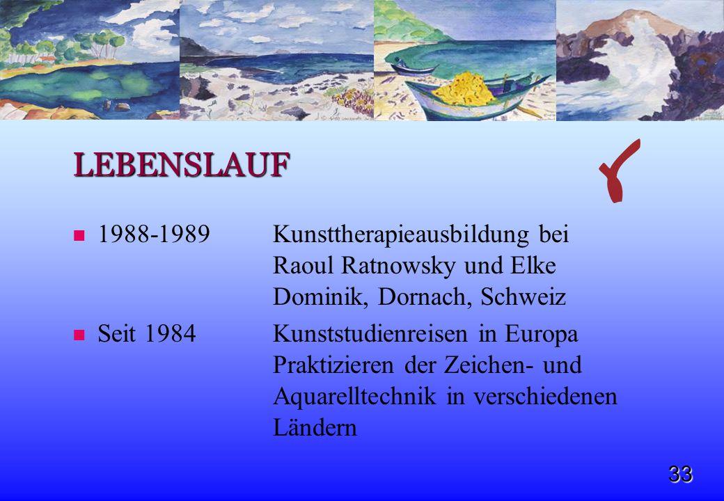 33 LEBENSLAUF 1988-1989 Kunsttherapieausbildung bei Raoul Ratnowsky und Elke Dominik, Dornach, Schweiz Seit 1984Kunststudienreisen in Europa Praktizie