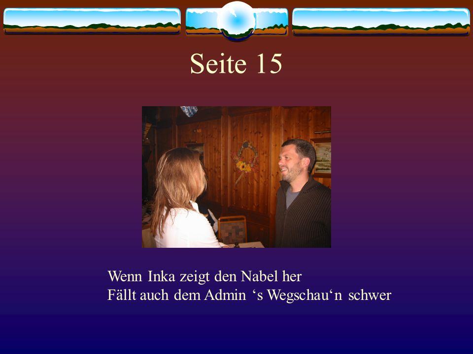 Seite 15 Wenn Inka zeigt den Nabel her Fällt auch dem Admin 's Wegschau'n schwer