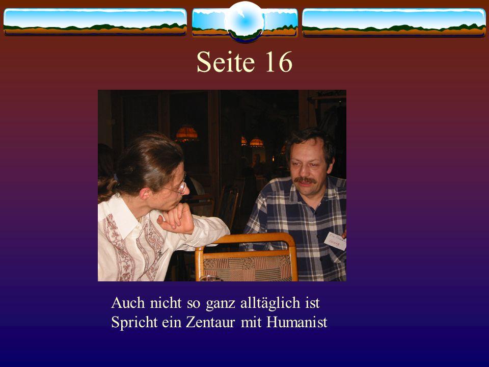 Seite 16 Auch nicht so ganz alltäglich ist Spricht ein Zentaur mit Humanist