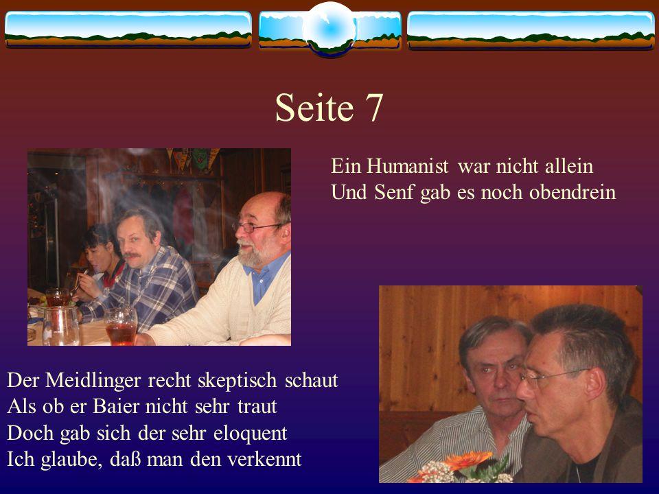 Seite 7 Ein Humanist war nicht allein Und Senf gab es noch obendrein Der Meidlinger recht skeptisch schaut Als ob er Baier nicht sehr traut Doch gab sich der sehr eloquent Ich glaube, daß man den verkennt