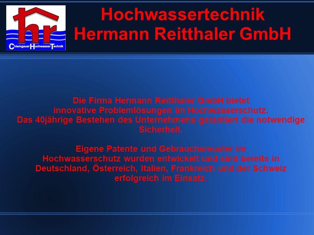 Hochwassertechnik Hermann Reitthaler GmbH Die Firma Hermann Reitthaler GmbH bietet innovative Problemlösungen im Hochwasserschutz.